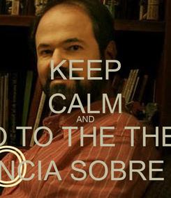 Poster: KEEP CALM AND TO GO TO THE THEATRE CONFERENCIA SOBRE LA LLUVIA