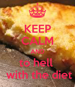Poster: KEEP CALM AND to hell   with the diet
