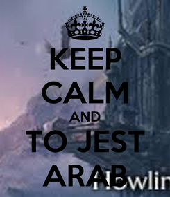 Poster: KEEP CALM AND TO JEST ARAB