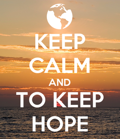 Poster: KEEP CALM AND TO KEEP HOPE