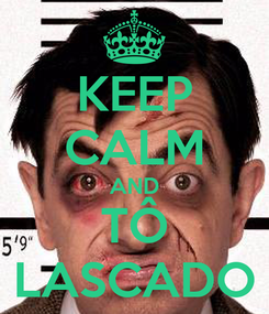 Poster: KEEP CALM AND TÔ LASCADO