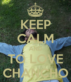 Poster: KEEP CALM AND TO LOVE CHANCHO