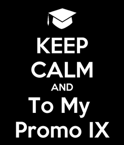 Poster: KEEP CALM AND To My  Promo IX