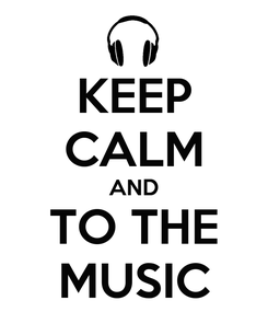 Poster: KEEP CALM AND TO THE MUSIC