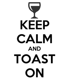 Poster: KEEP CALM AND TOAST ON