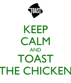 Poster: KEEP CALM AND TOAST THE CHICKEN