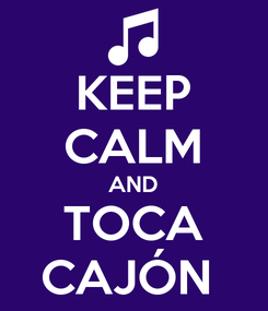 Poster: KEEP CALM AND TOCA CAJÓN
