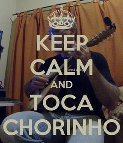 Poster: KEEP CALM AND TOCA CHORINHO