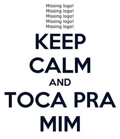 Poster: KEEP CALM AND TOCA PRA MIM