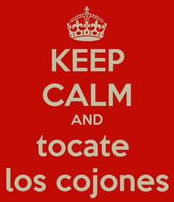 Poster: KEEP CALM AND tocate  los cojones