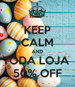 Poster: KEEP CALM AND TODA LOJA  50% OFF