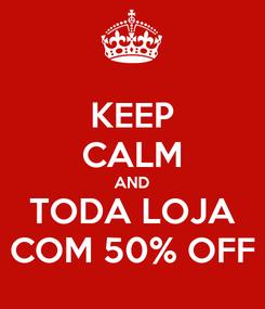 Poster: KEEP CALM AND TODA LOJA COM 50% OFF