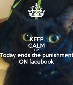 Poster: KEEP CALM AND Today ends the punishment ON facebook