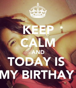 Poster: KEEP CALM AND TODAY IS  MY BIRTHAY