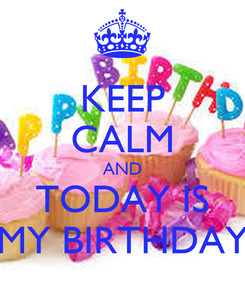 Poster: KEEP CALM AND TODAY IS MY BIRTHDAY