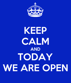 Poster: KEEP CALM AND TODAY WE ARE OPEN