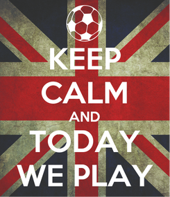 Poster: KEEP CALM AND TODAY WE PLAY