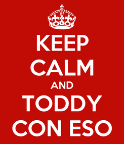Poster: KEEP CALM AND TODDY CON ESO