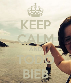 Poster: KEEP CALM AND TODO BIEB