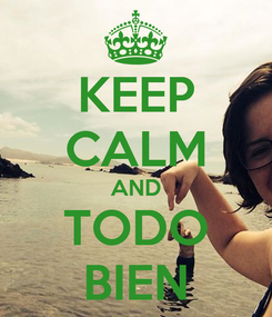 Poster: KEEP CALM AND TODO BIEN
