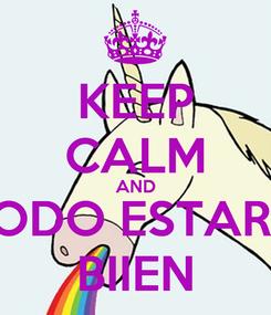 Poster: KEEP CALM AND TODO ESTARA BIIEN