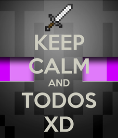 Poster: KEEP CALM AND TODOS XD