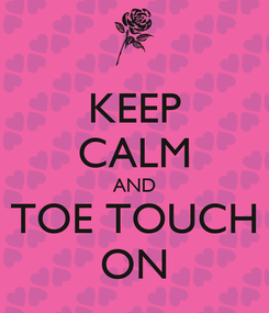 Poster: KEEP CALM AND TOE TOUCH ON