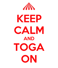 Poster: KEEP CALM AND TOGA ON