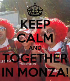 Poster: KEEP CALM AND TOGETHER IN MONZA!