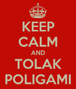 Poster: KEEP CALM AND TOLAK POLIGAMI