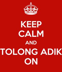 Poster: KEEP CALM AND TOLONG ADIK ON