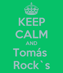 Poster: KEEP CALM AND Tomás  Rock`s