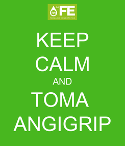 Poster: KEEP CALM AND TOMA  ANGIGRIP