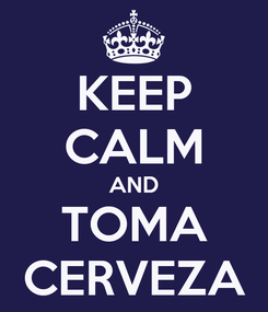 Poster: KEEP CALM AND TOMA CERVEZA