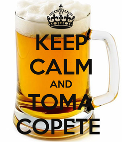 Poster: KEEP CALM AND TOMA COPETE