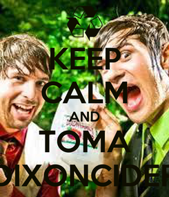 Poster: KEEP CALM AND TOMA DIXONCIDER