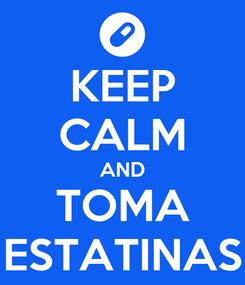 Poster: KEEP CALM AND TOMA ESTATINAS