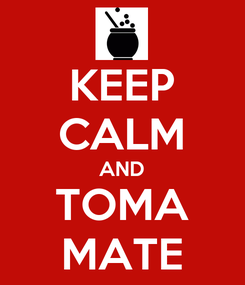 Poster: KEEP CALM AND TOMA MATE