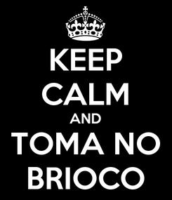 Poster: KEEP CALM AND TOMA NO BRIOCO