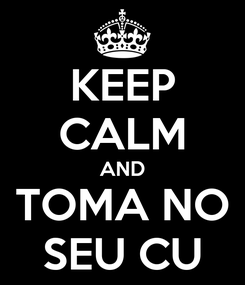 Poster: KEEP CALM AND TOMA NO SEU CU