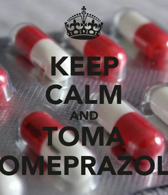 Poster: KEEP CALM AND TOMA OMEPRAZOL