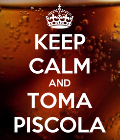 Poster: KEEP CALM AND TOMA PISCOLA