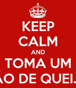 Poster: KEEP CALM AND TOMA UM PÃO DE QUEIJO