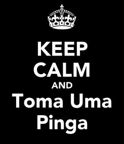 Poster: KEEP CALM AND Toma Uma Pinga