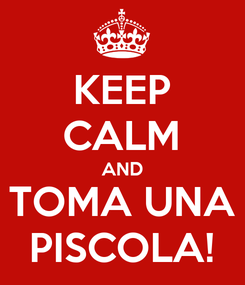 Poster: KEEP CALM AND TOMA UNA PISCOLA!