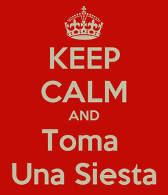 Poster: KEEP CALM AND Toma  Una Siesta