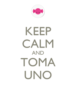 Poster: KEEP CALM AND TOMA UNO