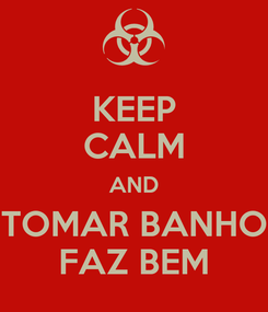 Poster: KEEP CALM AND TOMAR BANHO FAZ BEM