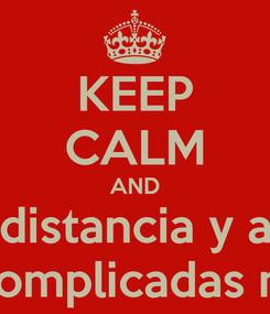 Poster: KEEP CALM AND Tomar distancia y alejarce De personas complicadas mejora la salud