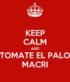 Poster: KEEP CALM AND TOMATE EL PALO MACRI